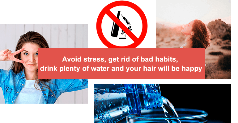 Avoid stress, get rid of bad habits, drink plenty of water and your hair will be happy